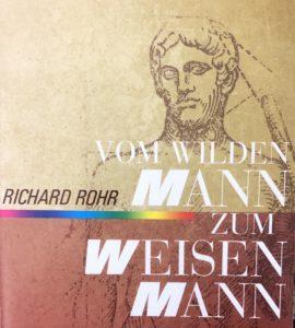 Vom wilden Mann zum Wewisen Mann Richard Rohr Initiation Mann werden