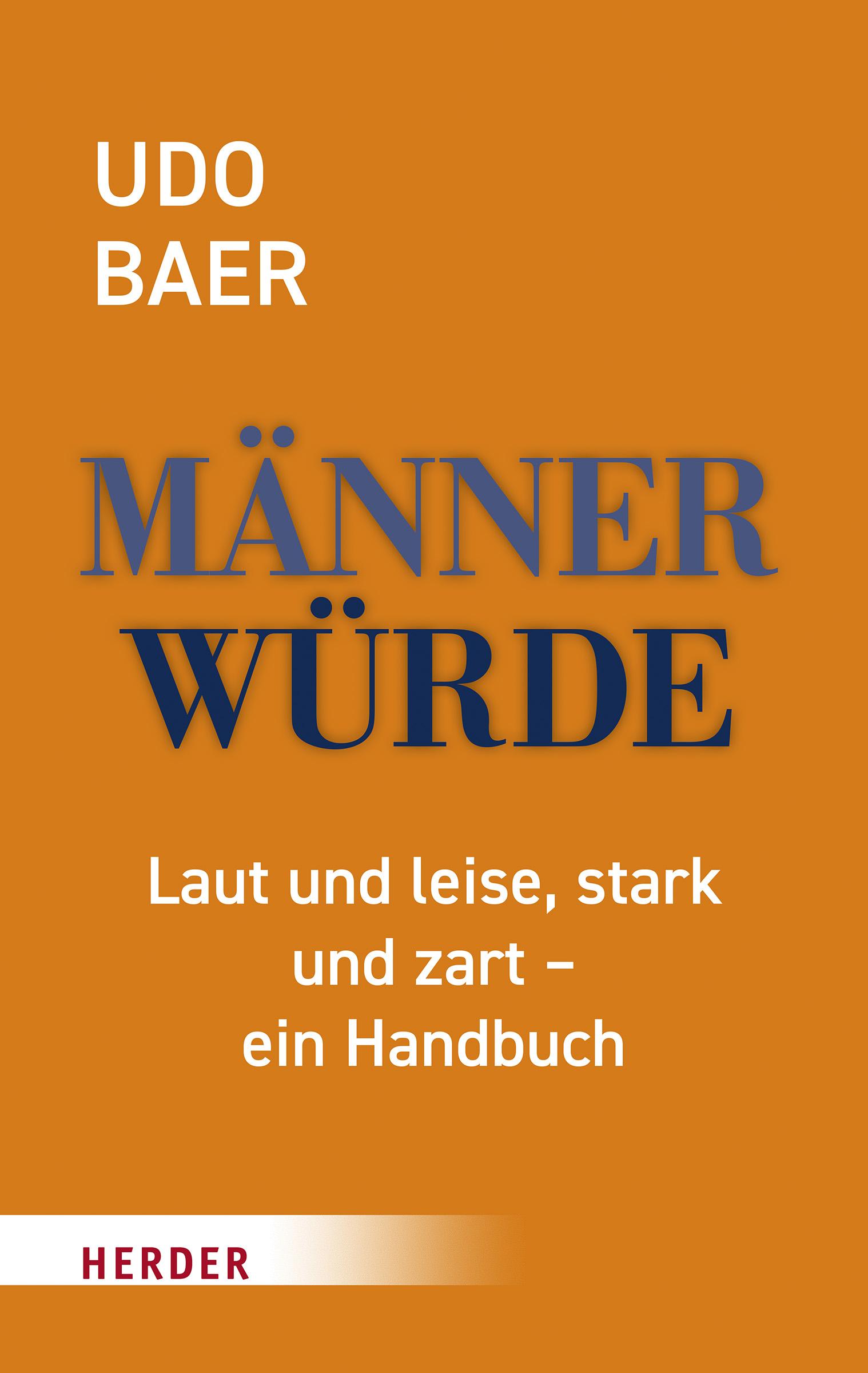 """""""Männerwürde"""" von Udo Baer ist ein Handbuch nicht nur für Einsteiger, sondern auch für Männer, die schon länger unterwegs sind"""
